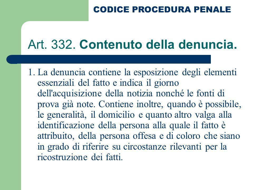 Art. 332. Contenuto della denuncia. 1. La denuncia contiene la esposizione degli elementi essenziali del fatto e indica il giorno dell'acquisizione de