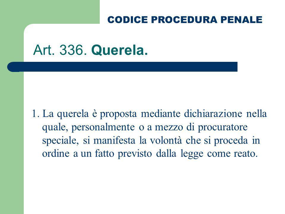 Art. 336. Querela. 1. La querela è proposta mediante dichiarazione nella quale, personalmente o a mezzo di procuratore speciale, si manifesta la volon