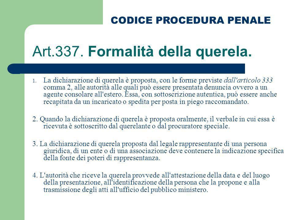 Art.337. Formalità della querela. 1. La dichiarazione di querela è proposta, con le forme previste dall'articolo 333 comma 2, alle autorità alle quali