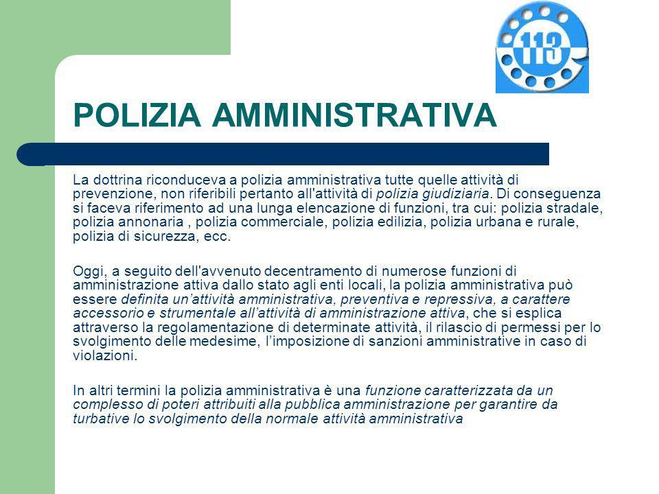 POLIZIA AMMINISTRATIVA La dottrina riconduceva a polizia amministrativa tutte quelle attività di prevenzione, non riferibili pertanto all'attività di