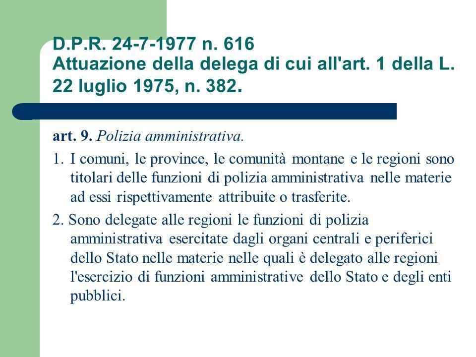 D.P.R. 24-7-1977 n. 616 Attuazione della delega di cui all'art. 1 della L. 22 luglio 1975, n. 382. art. 9. Polizia amministrativa. 1.I comuni, le prov