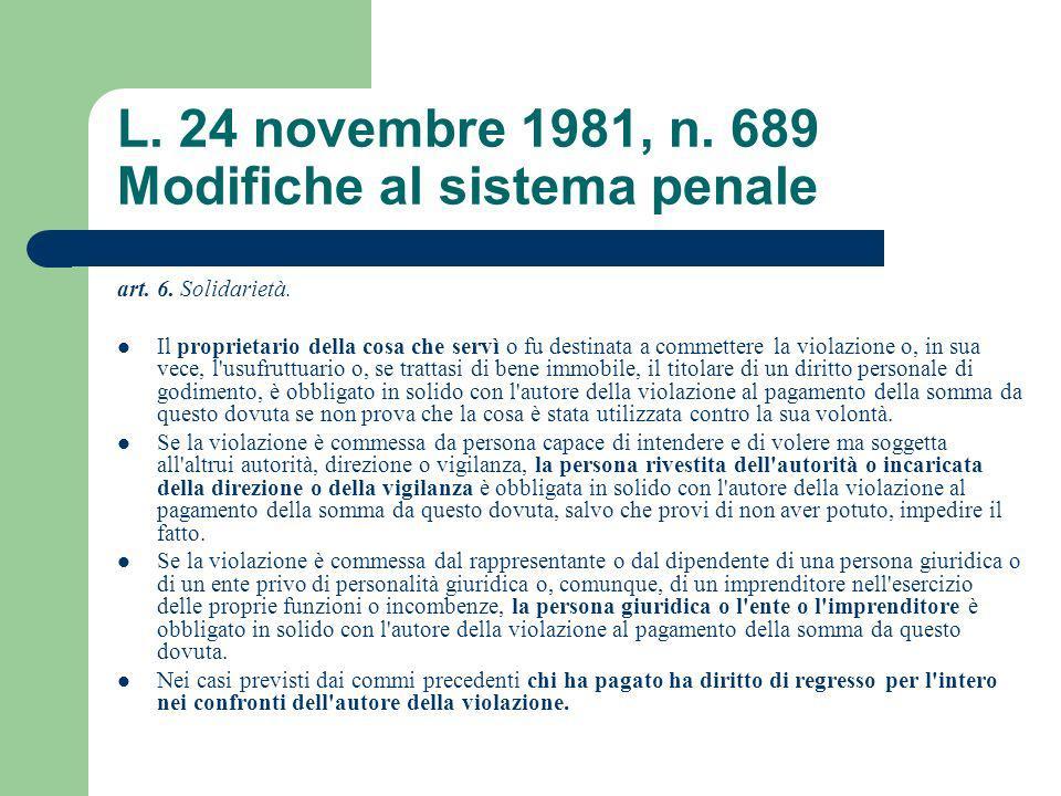 L. 24 novembre 1981, n. 689 Modifiche al sistema penale art. 6. Solidarietà. Il proprietario della cosa che servì o fu destinata a commettere la viola
