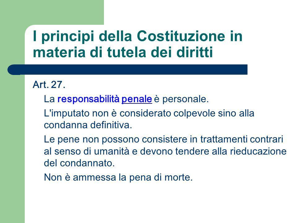 Art. 27. La responsabilità penale è personale. L'imputato non è considerato colpevole sino alla condanna definitiva. Le pene non possono consistere in