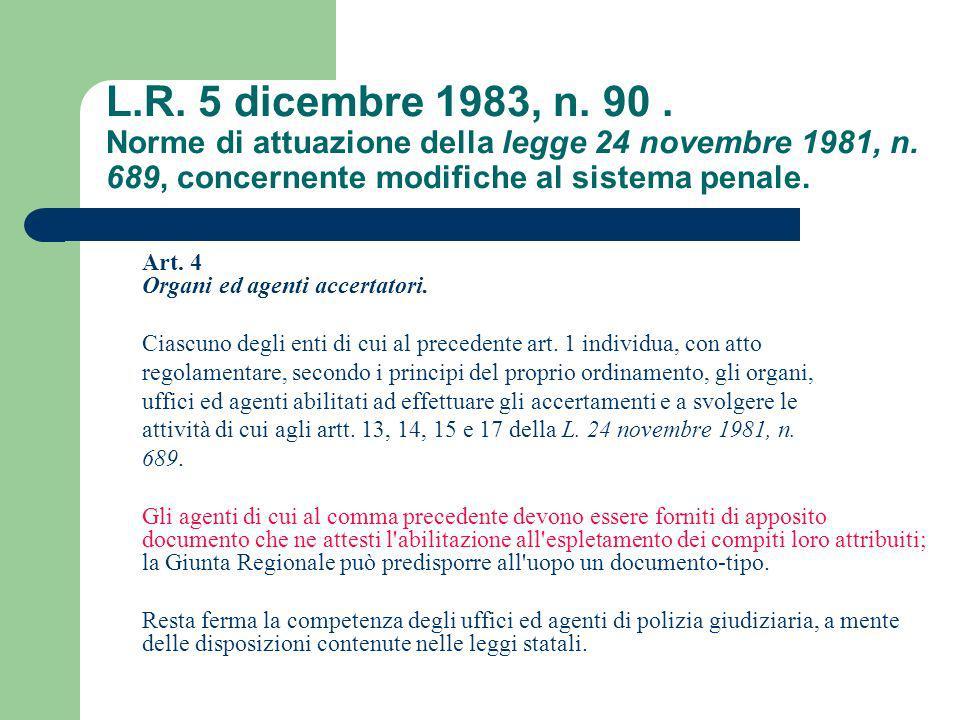 L.R. 5 dicembre 1983, n. 90. Norme di attuazione della legge 24 novembre 1981, n. 689, concernente modifiche al sistema penale. Art. 4 Organi ed agent