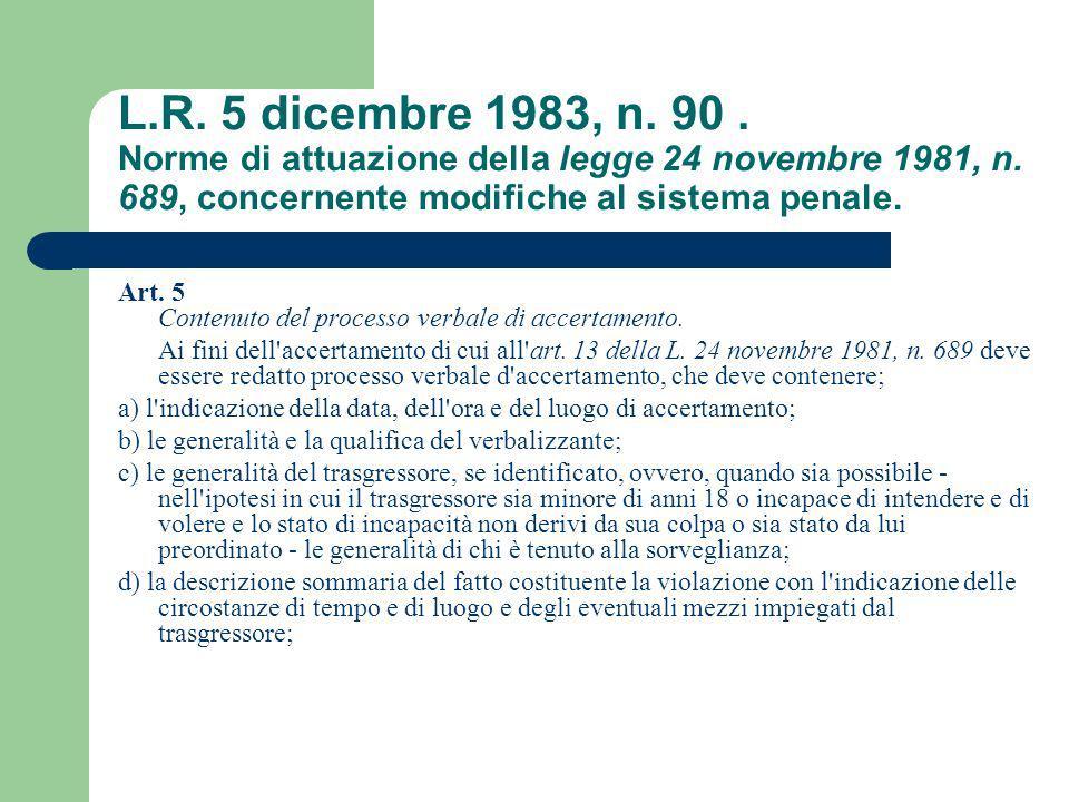 Art. 5 Contenuto del processo verbale di accertamento. Ai fini dell'accertamento di cui all'art. 13 della L. 24 novembre 1981, n. 689 deve essere reda