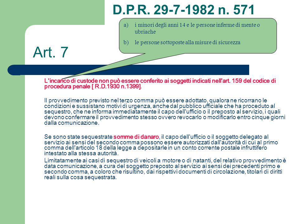 Art. 7 L'incarico di custode non può essere conferito ai soggetti indicati nell'art. 159 del codice di procedura penale [ R.D.1930 n.1399]. Il provved