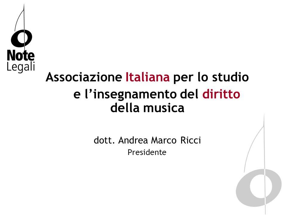 Associazione Italiana per lo studio e linsegnamento del diritto della musica dott. Andrea Marco Ricci Presidente