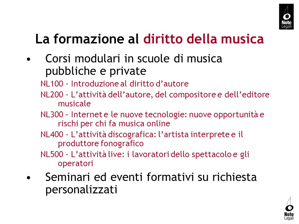 La formazione al diritto della musica Corsi modulari in scuole di musica pubbliche e private NL100 - Introduzione al diritto dautore NL200 - Lattività