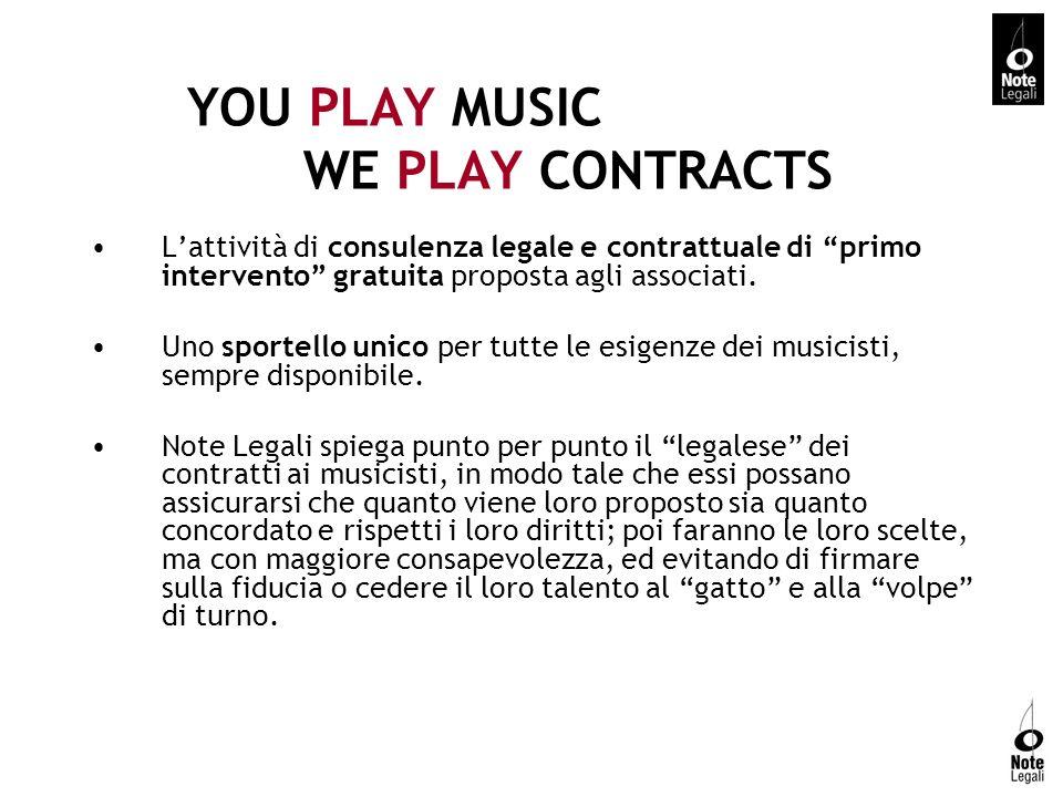 YOU PLAY MUSIC WE PLAY CONTRACTS Lattività di consulenza legale e contrattuale di primo intervento gratuita proposta agli associati. Uno sportello uni