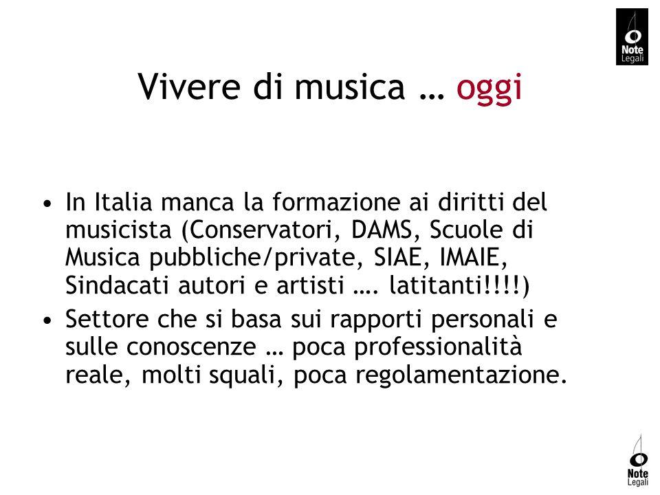 Vivere di musica … oggi In Italia manca la formazione ai diritti del musicista (Conservatori, DAMS, Scuole di Musica pubbliche/private, SIAE, IMAIE, S