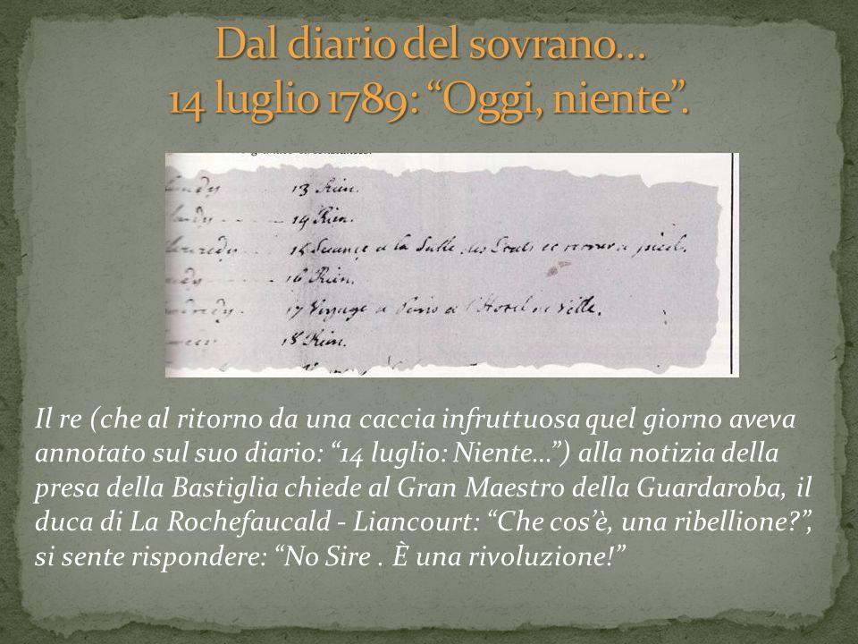 Il re (che al ritorno da una caccia infruttuosa quel giorno aveva annotato sul suo diario: 14 luglio: Niente…) alla notizia della presa della Bastigli
