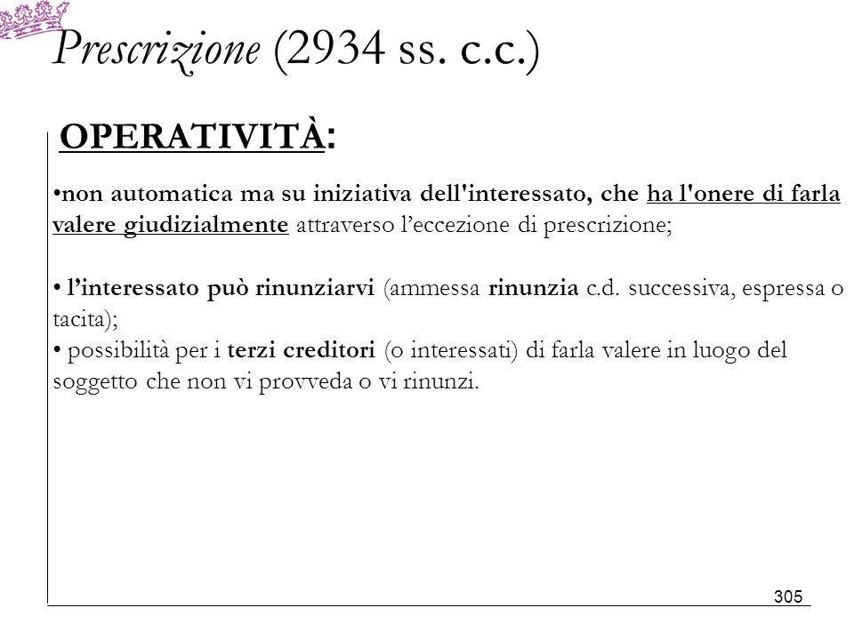 Prescrizione (2934 ss. c.c.) OPERATIVITÀ : non automatica ma su iniziativa dell'interessato, che ha l'onere di farla valere giudizialmente attraverso