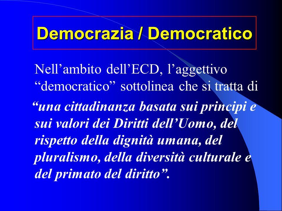 Democrazia / Democratico Nellambito dellECD, laggettivo democratico sottolinea che si tratta di una cittadinanza basata sui principi e sui valori dei Diritti dellUomo, del rispetto della dignità umana, del pluralismo, della diversità culturale e del primato del diritto.