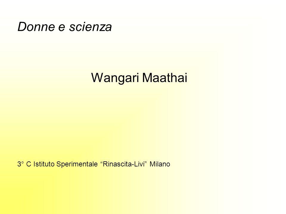 Donne e scienza Wangari Maathai 3° C Istituto Sperimentale Rinascita-Livi Milano