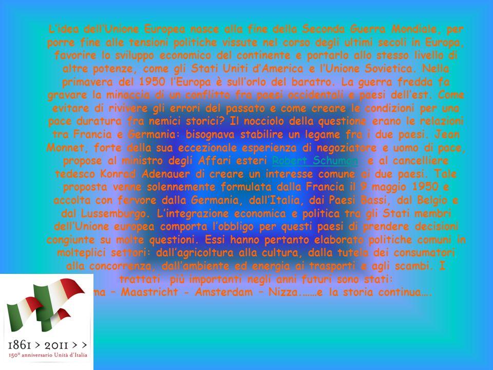 Lidea dellUnione Europea nasce alla fine della Seconda Guerra Mondiale, per porre fine alle tensioni politiche vissute nel corso degli ultimi secoli in Europa, favorire lo sviluppo economico del continente e portarlo allo stesso livello di altre potenze, come gli Stati Uniti dAmerica e lUnione Sovietica.