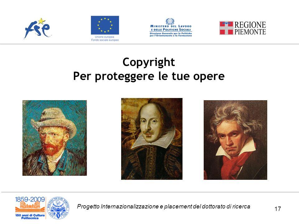 Progetto Internazionalizzazione e placement del dottorato di ricerca Copyright Per proteggere le tue opere 17