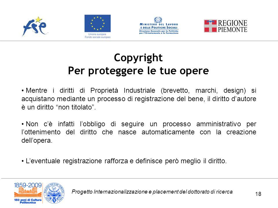 Progetto Internazionalizzazione e placement del dottorato di ricerca Copyright Per proteggere le tue opere Mentre i diritti di Proprietà Industriale (