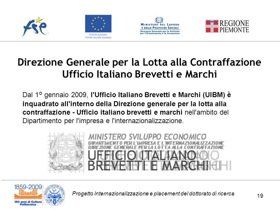 Progetto Internazionalizzazione e placement del dottorato di ricerca 19 Direzione Generale per la Lotta alla Contraffazione Ufficio Italiano Brevetti