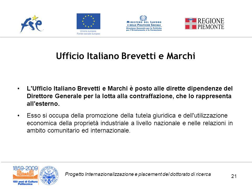 Progetto Internazionalizzazione e placement del dottorato di ricerca 21 L'Ufficio Italiano Brevetti e Marchi è posto alle dirette dipendenze del Diret
