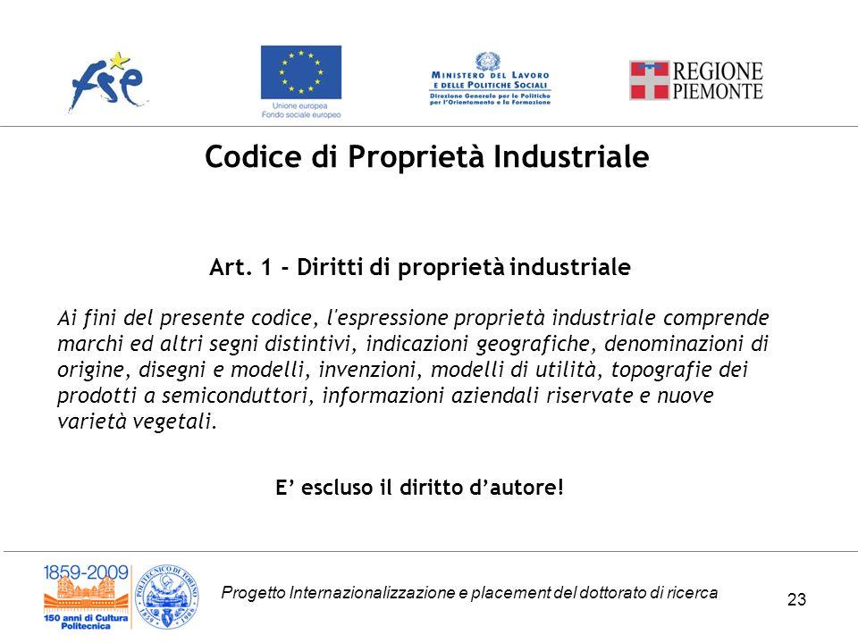 Progetto Internazionalizzazione e placement del dottorato di ricerca 23 Codice di Proprietà Industriale Art. 1 - Diritti di proprietà industriale Ai f