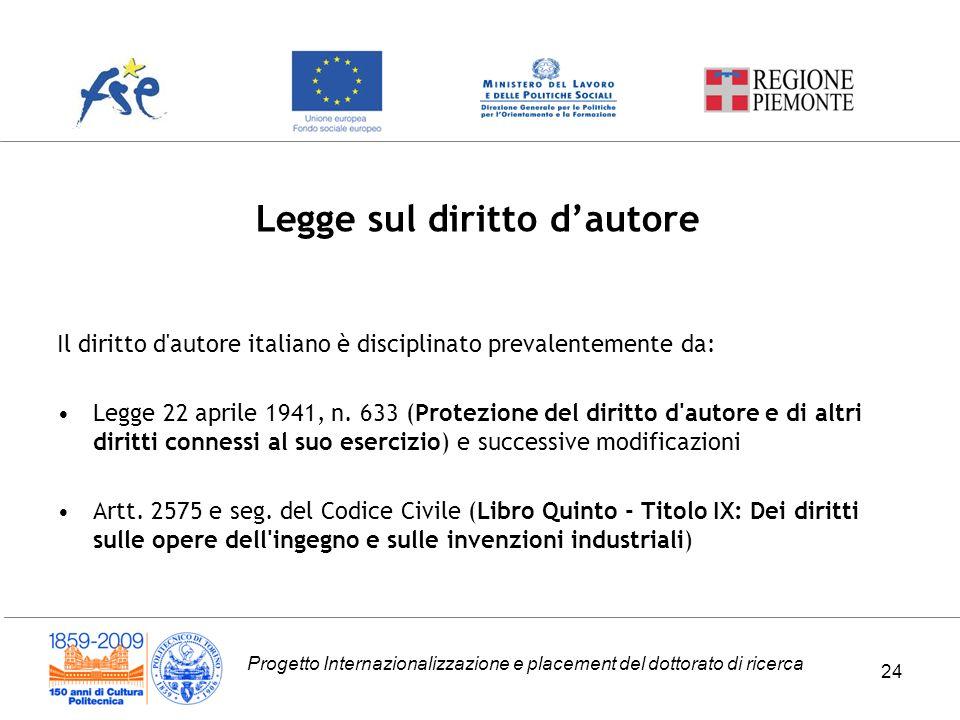 Progetto Internazionalizzazione e placement del dottorato di ricerca Il diritto d'autore italiano è disciplinato prevalentemente da: Legge 22 aprile 1