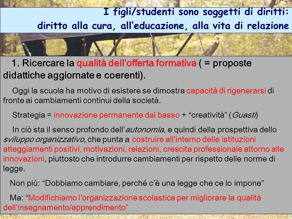 I figli/studenti sono soggetti di diritti: diritto alla cura, alleducazione, alla vita di relazione 1. Ricercare la qualità dellofferta formativa ( =