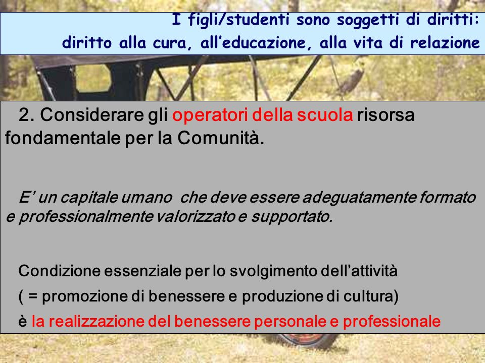 I figli/studenti sono soggetti di diritti: diritto alla cura, alleducazione, alla vita di relazione 2. Considerare gli operatori della scuola risorsa