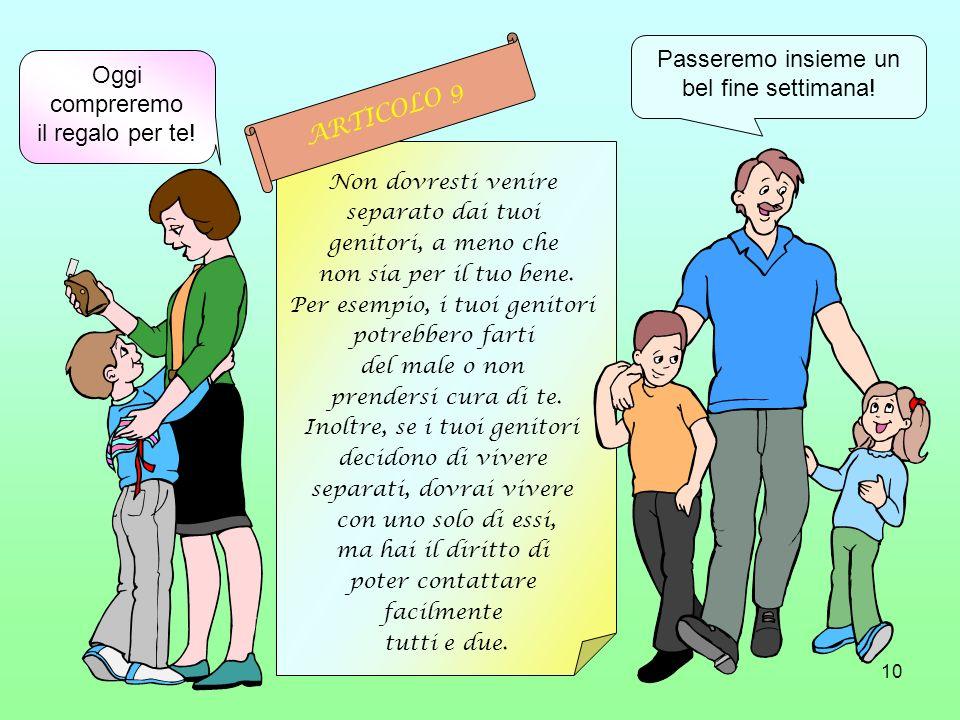 10 Non dovresti venire separato dai tuoi genitori, a meno che non sia per il tuo bene. Per esempio, i tuoi genitori potrebbero farti del male o non pr