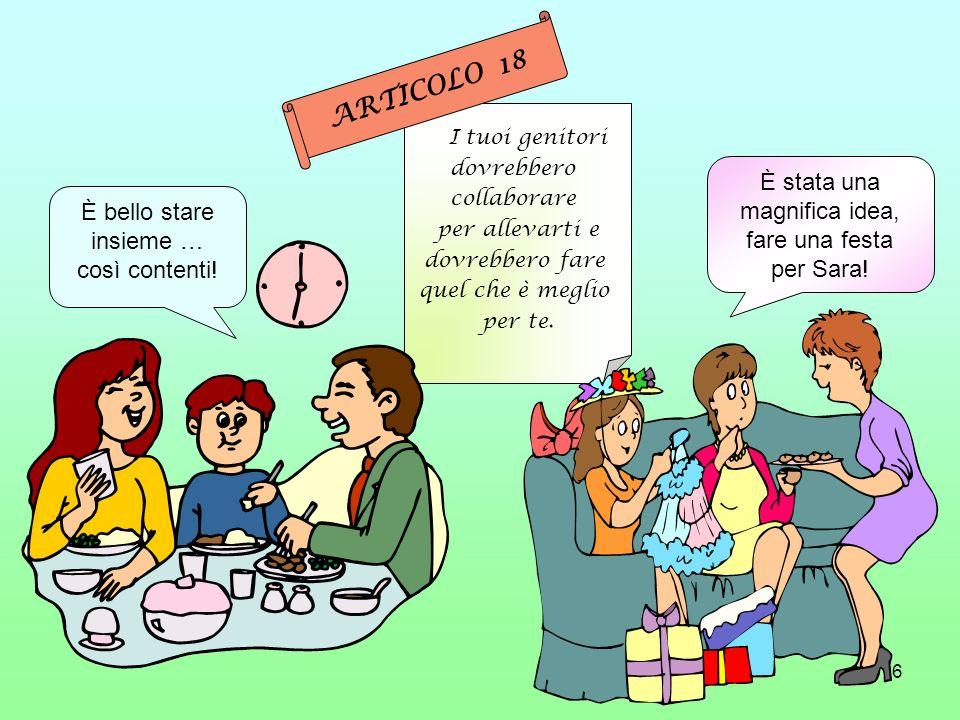 16 I tuoi genitori dovrebbero collaborare per allevarti e dovrebbero fare quel che è meglio per te. ARTICOLO 18 È bello stare insieme … così contenti!