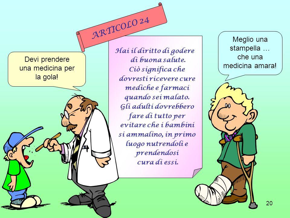 20 Hai il diritto di godere di buona salute. Ciò significa che dovresti ricevere cure mediche e farmaci quando sei malato. Gli adulti dovrebbero fare