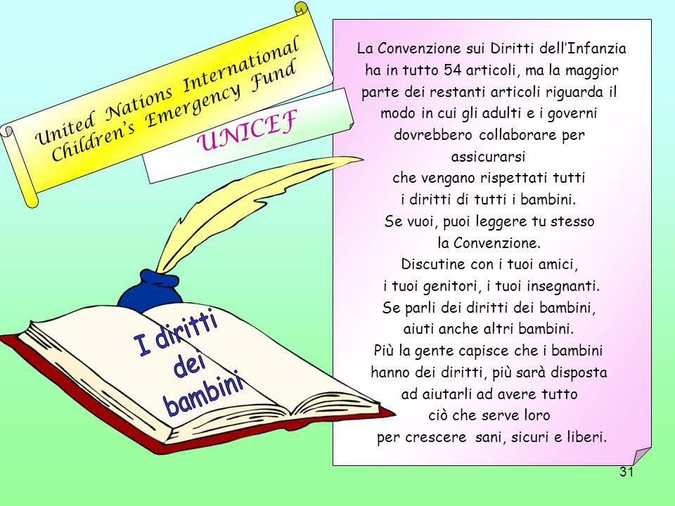 31 La Convenzione sui Diritti dellInfanzia ha in tutto 54 articoli, ma la maggior parte dei restanti articoli riguarda il modo in cui gli adulti e i g