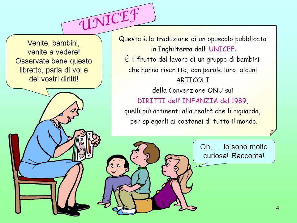 4 Questa è la traduzione di un opuscolo pubblicato in Inghilterra dall UNICEF. È il frutto del lavoro di un gruppo di bambini che hanno riscritto, con
