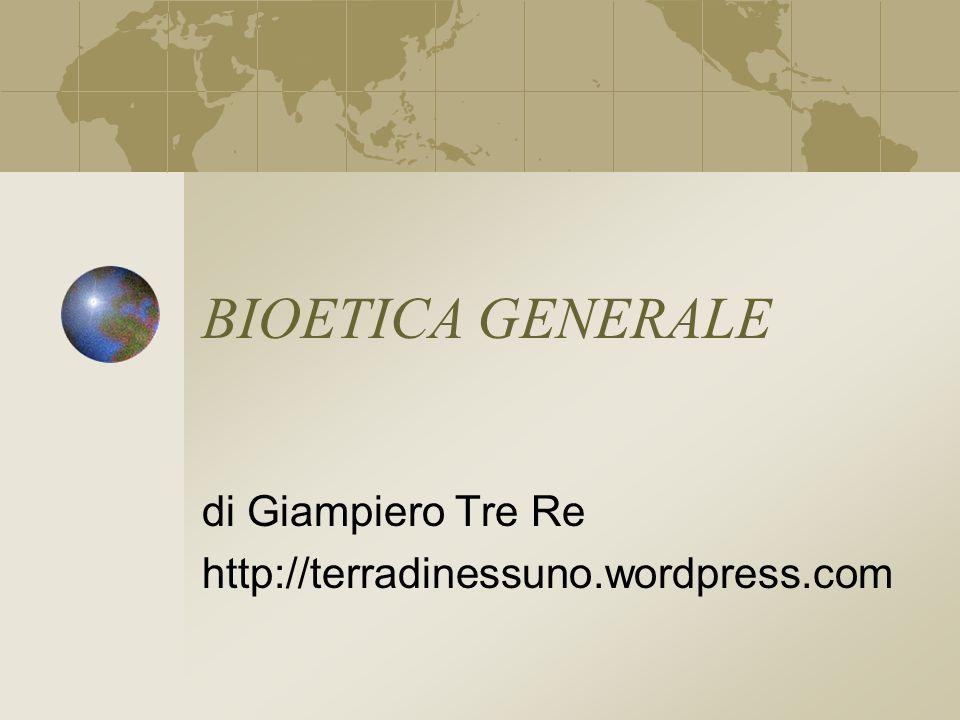 BIOETICA GENERALE di Giampiero Tre Re http://terradinessuno.wordpress.com