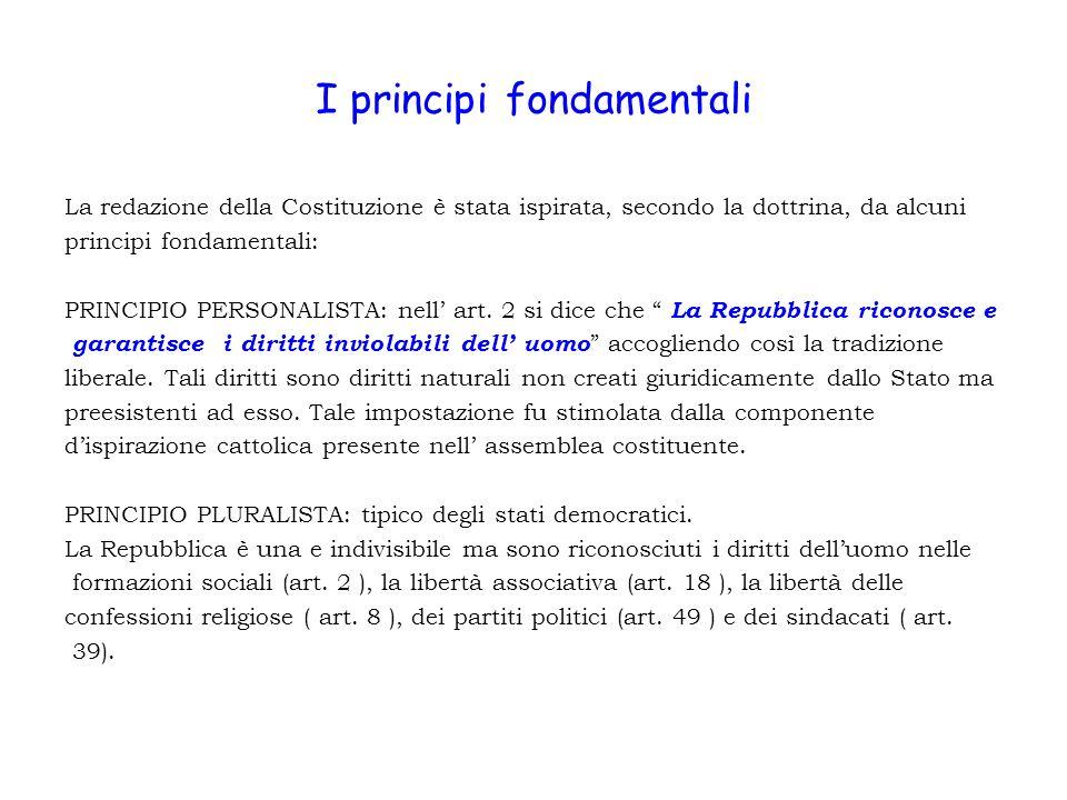 I principi fondamentali La redazione della Costituzione è stata ispirata, secondo la dottrina, da alcuni principi fondamentali: PRINCIPIO PERSONALISTA