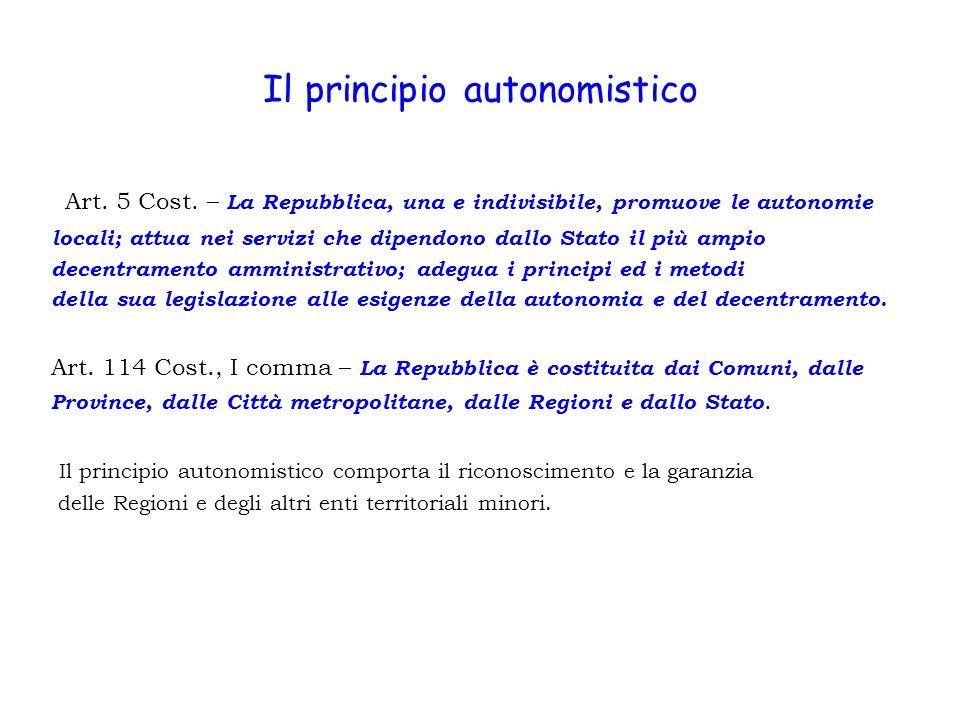Il principio autonomistico Art. 5 Cost. – La Repubblica, una e indivisibile, promuove le autonomie locali; attua nei servizi che dipendono dallo Stato