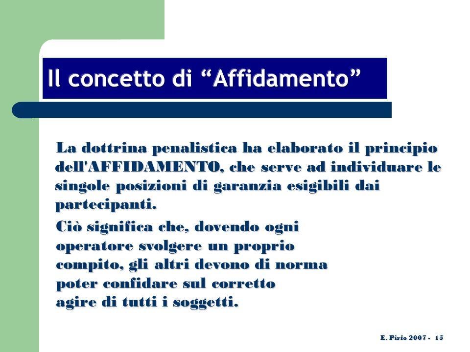 La dottrina penalistica ha elaborato il principio dell AFFIDAMENTO, che serve ad individuare le singole posizioni di garanzia esigibili dai partecipanti.