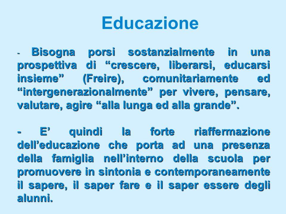 Educazione - Bisogna porsi sostanzialmente in una prospettiva di crescere, liberarsi, educarsi insieme (Freire), comunitariamente ed intergenerazionalmente per vivere, pensare, valutare, agire alla lunga ed alla grande.