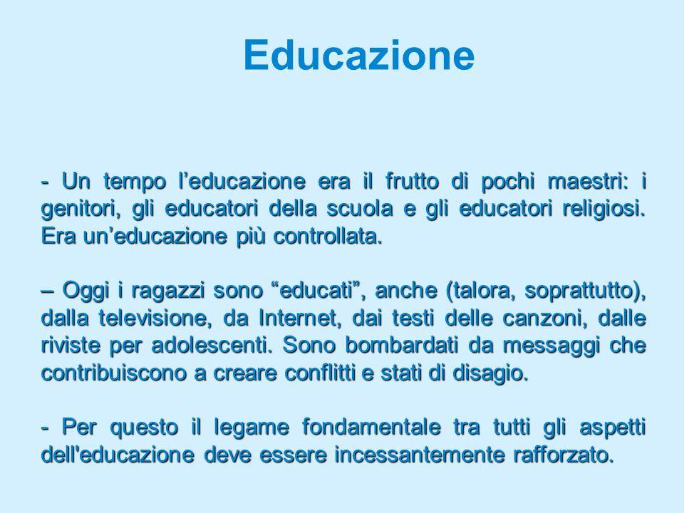Educazione - Un tempo leducazione era il frutto di pochi maestri: i genitori, gli educatori della scuola e gli educatori religiosi.