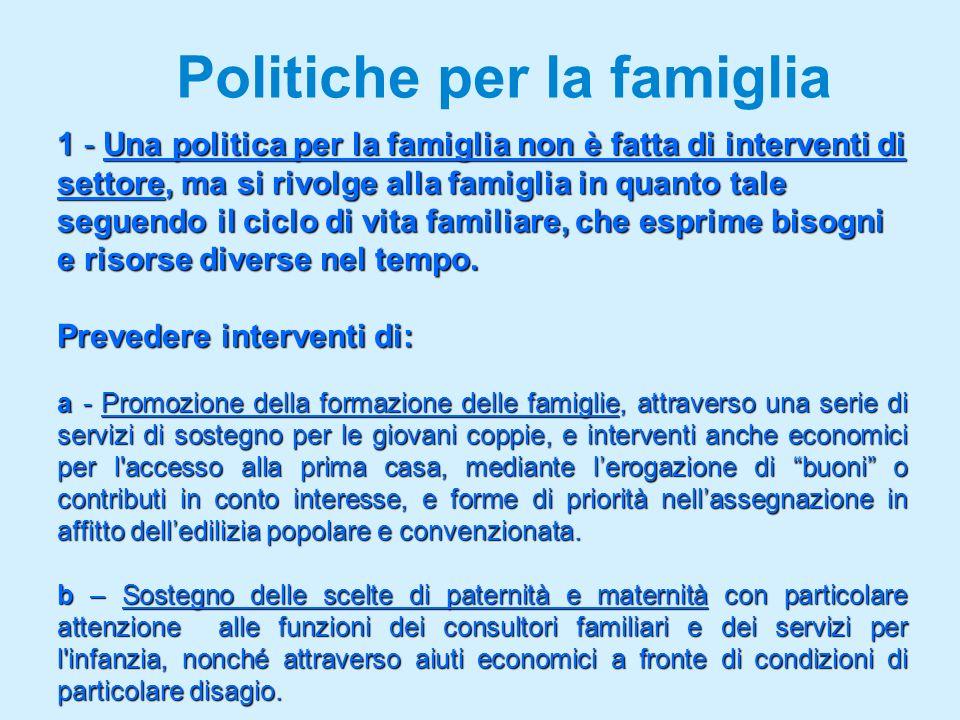 Politiche per la famiglia 1 - Una politica per la famiglia non è fatta di interventi di settore, ma si rivolge alla famiglia in quanto tale seguendo il ciclo di vita familiare, che esprime bisogni e risorse diverse nel tempo.