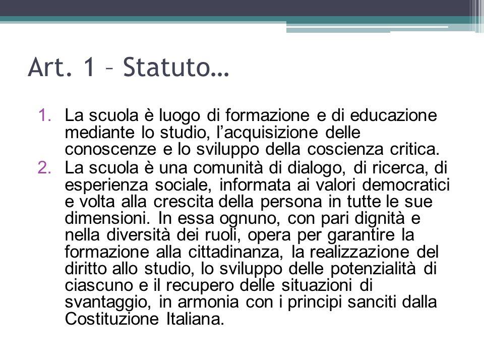 Art. 1 – Statuto… 1.La scuola è luogo di formazione e di educazione mediante lo studio, lacquisizione delle conoscenze e lo sviluppo della coscienza c