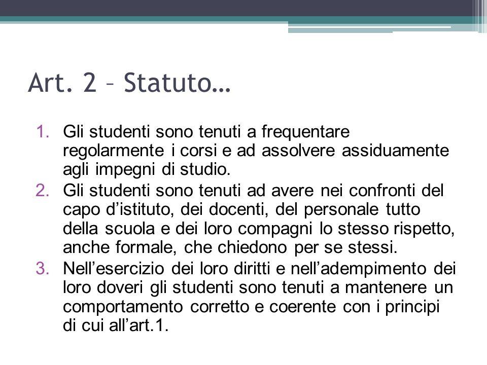 Art. 2 – Statuto… 1.Gli studenti sono tenuti a frequentare regolarmente i corsi e ad assolvere assiduamente agli impegni di studio. 2.Gli studenti son