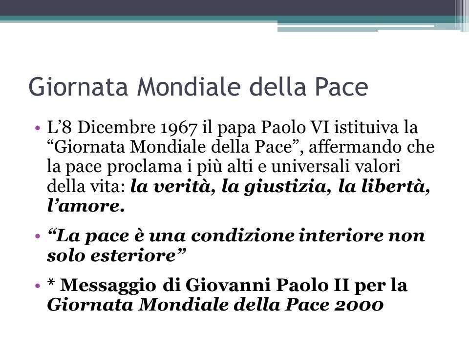 Giornata Mondiale della Pace L8 Dicembre 1967 il papa Paolo VI istituiva la Giornata Mondiale della Pace, affermando che la pace proclama i più alti e