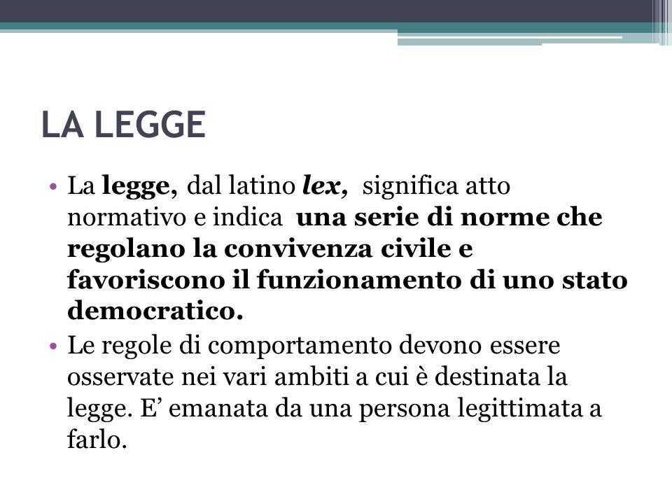 LA LEGGE La legge, dal latino lex, significa atto normativo e indica una serie di norme che regolano la convivenza civile e favoriscono il funzionamen