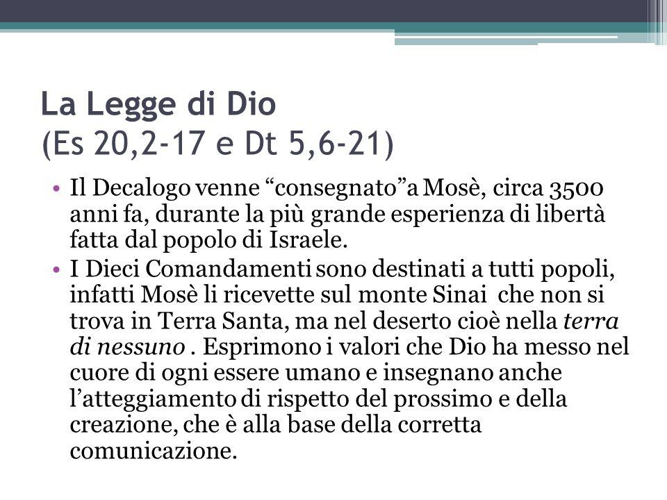 La Legge di Dio (Es 20,2-17 e Dt 5,6-21) Il Decalogo venne consegnatoa Mosè, circa 3500 anni fa, durante la più grande esperienza di libertà fatta dal