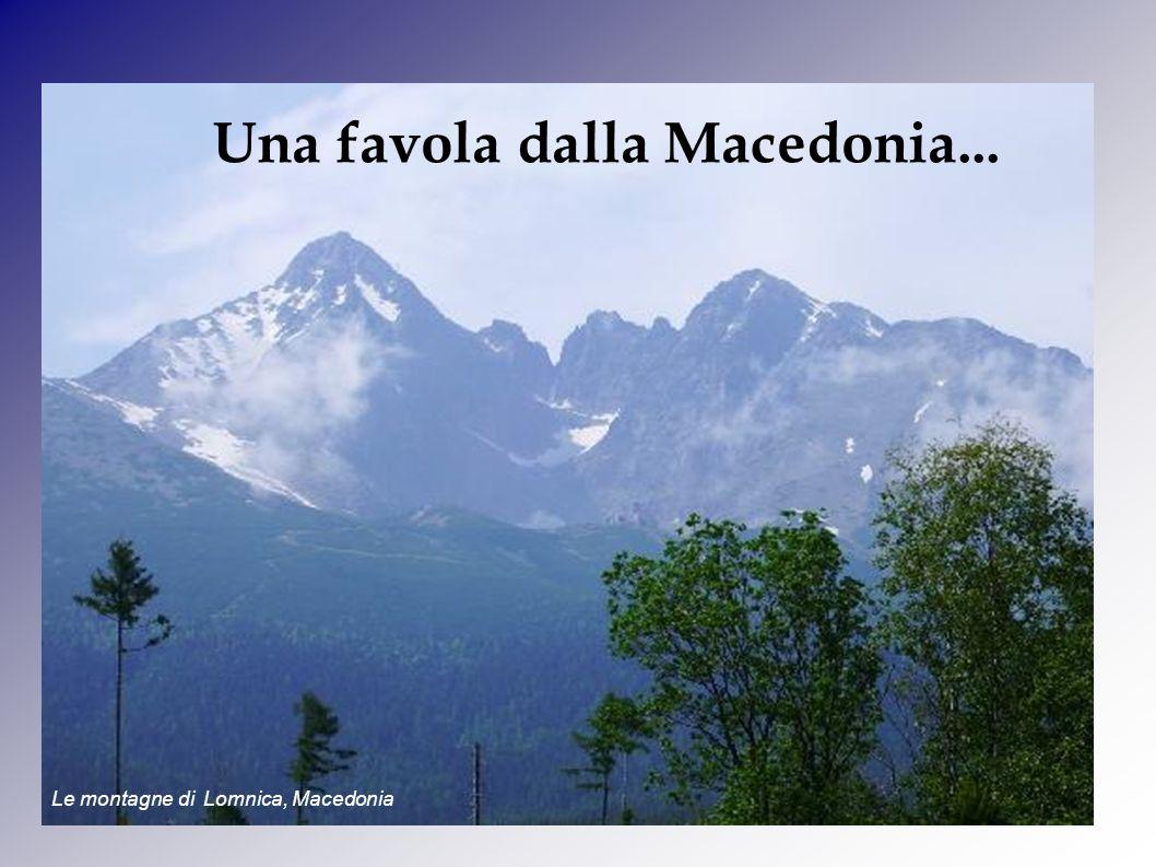Una favola dalla Macedonia... Le montagne di Lomnica, Macedonia