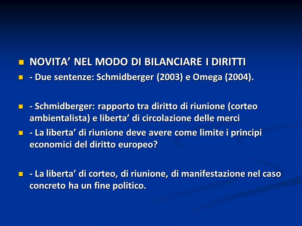 NOVITA NEL MODO DI BILANCIARE I DIRITTI NOVITA NEL MODO DI BILANCIARE I DIRITTI - Due sentenze: Schmidberger (2003) e Omega (2004). - Due sentenze: Sc
