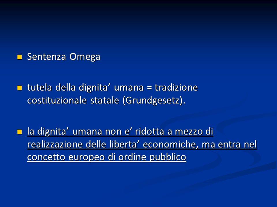 Sentenza Omega Sentenza Omega tutela della dignita umana = tradizione costituzionale statale (Grundgesetz). tutela della dignita umana = tradizione co