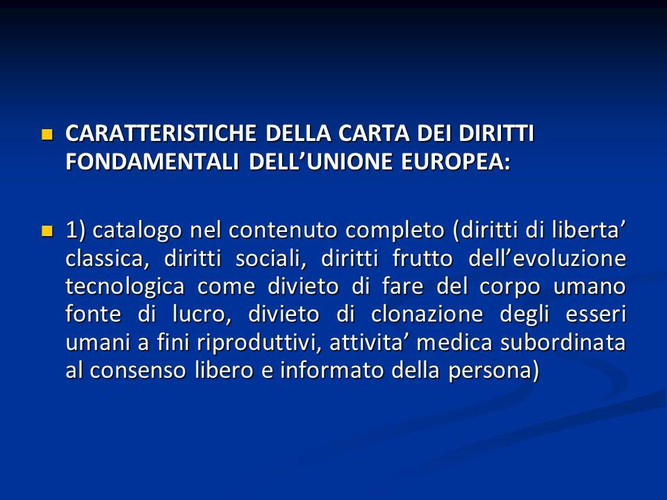 CARATTERISTICHE DELLA CARTA DEI DIRITTI FONDAMENTALI DELLUNIONE EUROPEA: CARATTERISTICHE DELLA CARTA DEI DIRITTI FONDAMENTALI DELLUNIONE EUROPEA: 1) c