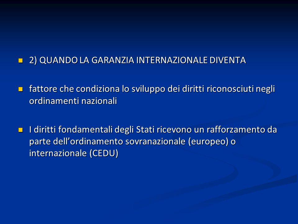 2) QUANDO LA GARANZIA INTERNAZIONALE DIVENTA 2) QUANDO LA GARANZIA INTERNAZIONALE DIVENTA fattore che condiziona lo sviluppo dei diritti riconosciuti