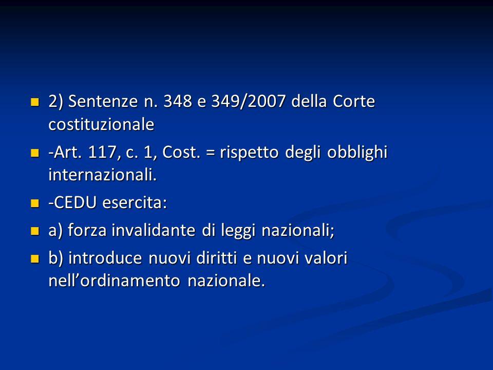 2) Sentenze n. 348 e 349/2007 della Corte costituzionale 2) Sentenze n. 348 e 349/2007 della Corte costituzionale -Art. 117, c. 1, Cost. = rispetto de